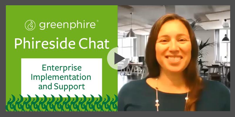 Phireside Chat:  Enterprise Implementation & Support